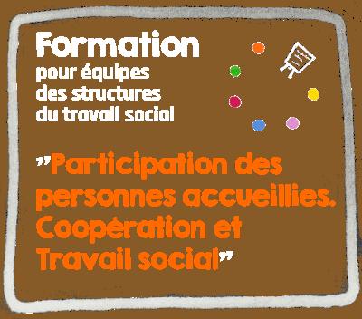 """Formation """"Participation des personnes accueillies. coopération et travail social"""""""